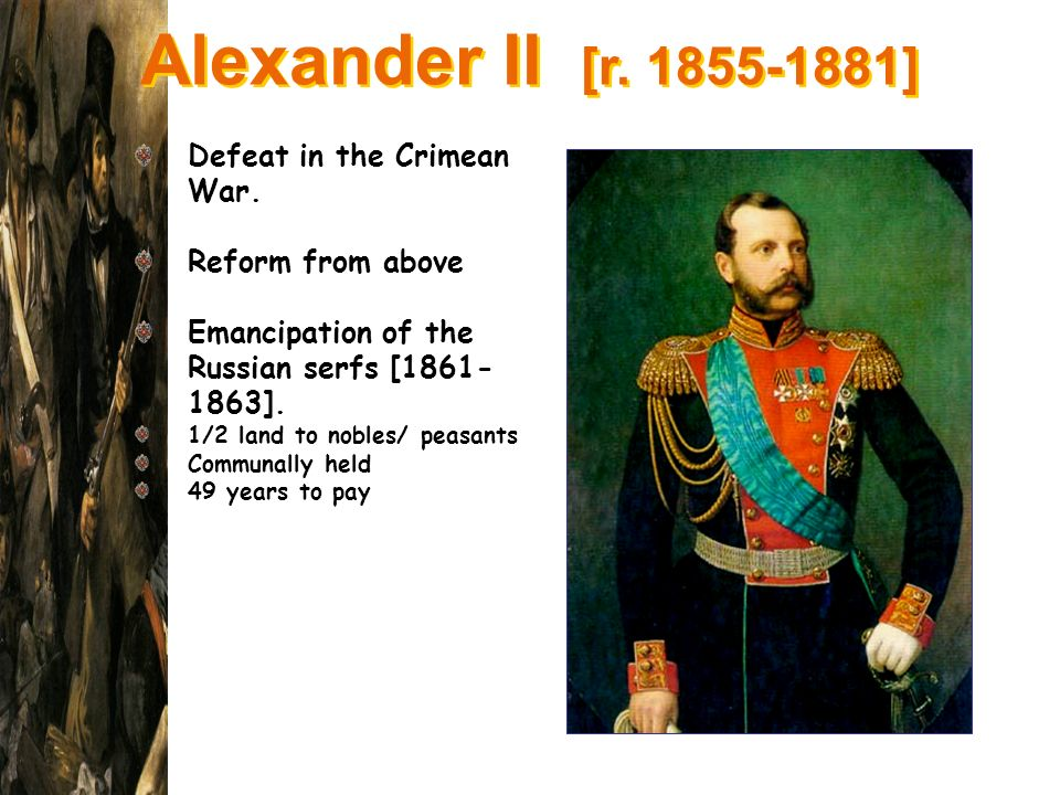 Alexander II [r. 1855-1881] Defeat in the Crimean War.
